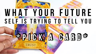 PICK A CARD! WHAT YOUR FUTURE SELF IS TRYING TO TELL YOU!