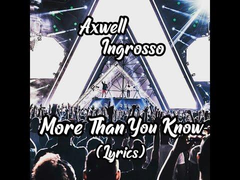 Axwell Ingrosso - More Than You Know (Lyrics)