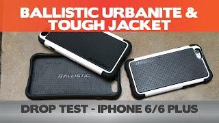 Drop Tests - Ballistic Tough Jacket/Urbanite - iPhone 6/6 Plus