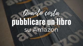 Quanto costa pubblicare un libro su Amazon