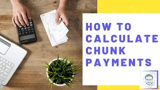 How To Calculate Your Chunk Payments