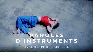 Paroles d'instruments - Épisode #4 - Le Corps de Gabrielle