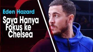 Dirumorkan Tengah Didekati Madrid, Eden Hazard: Saya Hanya Fokus ke Chelsea