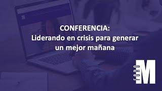Sala Principal / Conferencia: Liderando en crisis para generar un mejor mañana