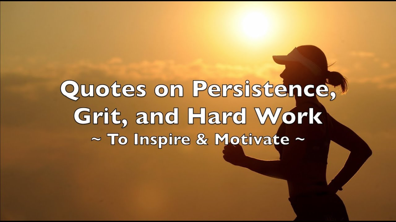 Persistence Quotes For Work: 20 Quotes On Persistence, Grit, & Hard Work
