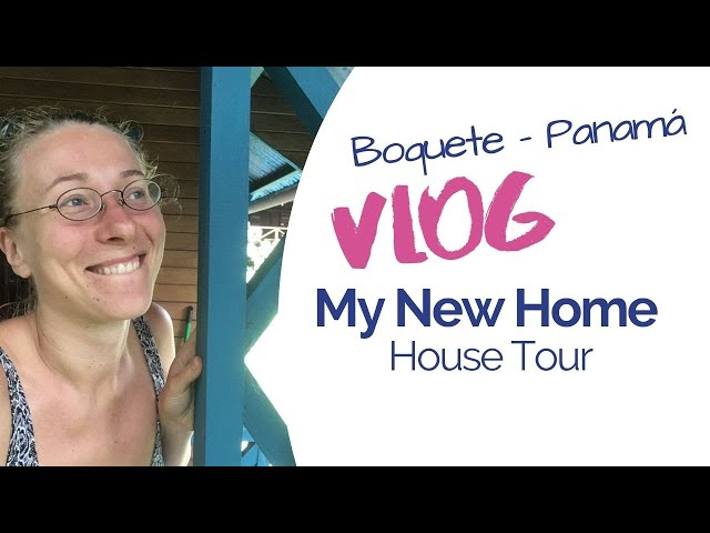 VLOG -  Home Tour of My New Place in Tropical Boquete, Panama