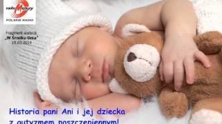 Historia Pani Ani i jej dziecka z autyzmem poszczepiennym (19.03.2014)