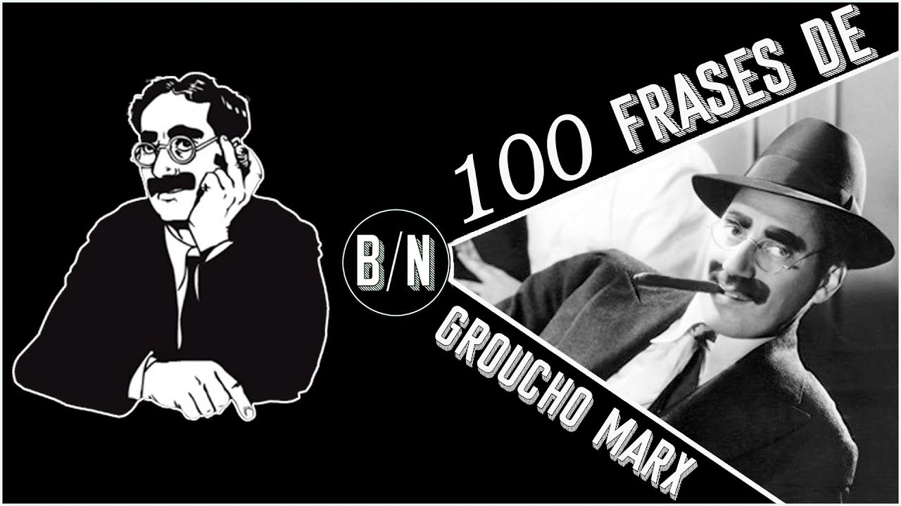 Las 100 Mejores Frases De Groucho Marx Youtube