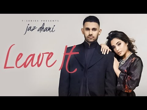 Jaz Dhami: Leave It (Full Song) Snappy | Rav Hanjra | Latest Songs 2018