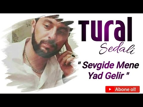 Tural Sedali - Sevgide Mene Yad Gelir 2019