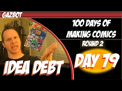 100 Days of Making Comics Round 2:  Day 79 - Idea Debt