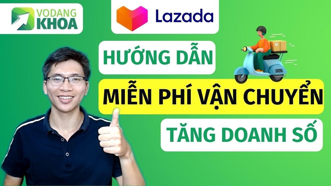 Hướng dẫn cách tạo miễn phí vận chuyển tăng doanh số bán hàng Lazada | Võ Đăng Khoa