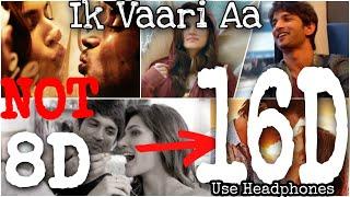 Ik Vaari Aa (16D)   Raabta   Sushant Singh Rajput   Arijit Singh   8D Audio, 3D Audio   BASS BOOSTED