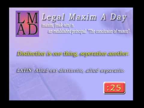 """Legal Maxim A Day - May 27th 2013 - """"Distinction is one thing, seperation another."""""""