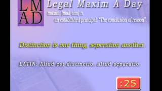 "Legal Maxim A Day - May 27th 2013 - ""Distinction is one thing, seperation another."""