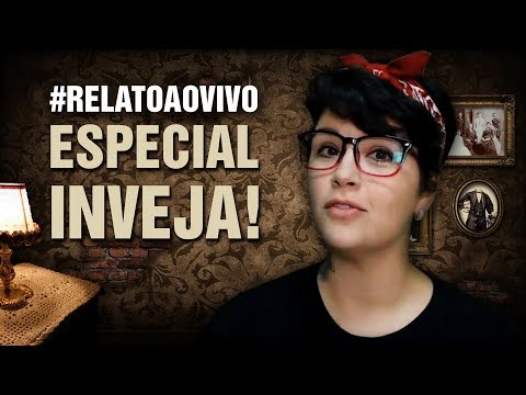 ESPECIAL: INVEJA!!!! #RelatoAoVivo 197