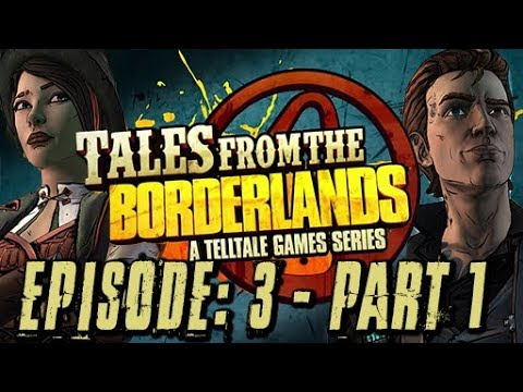 Tales from the Borderlands: The Butt! (Episode 3 - Part 1)