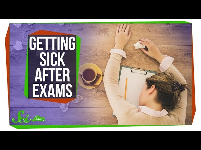 Why Do You Always Get Sick After Exams?
