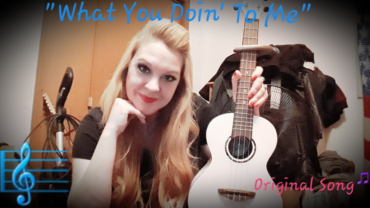 What You Doin' To Me - Original Song