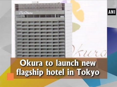 Okura to launch new flagship hotel in Tokyo - Business News