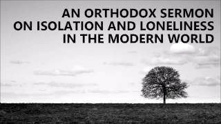 An Orthodox sermon on isolation and loneliness in the modern world