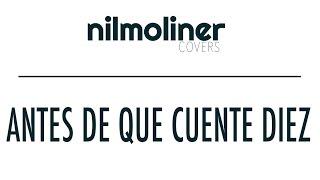 Fito&Fitipaldis - Antes de que cuente diez (Nil Moliner COVER)