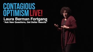 Laura Berman Fortgang, Ask New Questions, Get Better Results - Contagious Optimism LIVE