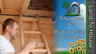 Tiny House 75 Build And Install Loft Ladder