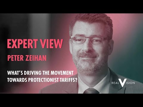 What's Driving The Movement Towards Protectionist Tariffs? | Peter Zeihan Expert View | Real Vision