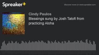 Download lagu Blessings sung by Josh Tatofi from practicing Aloha