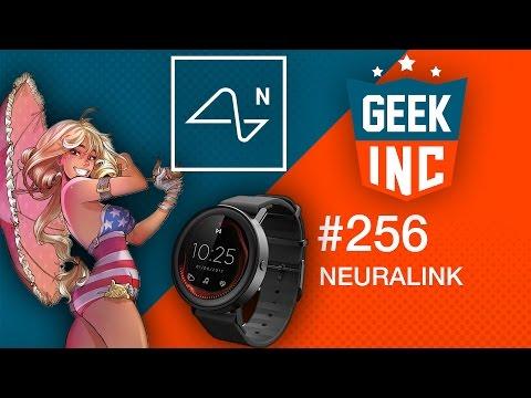Geek Inc 256 : Neuralink