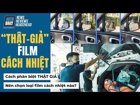 Thật - Giả film cách nhiệt - Cách chọn film cách nhiệt để xe luôn mát như resort