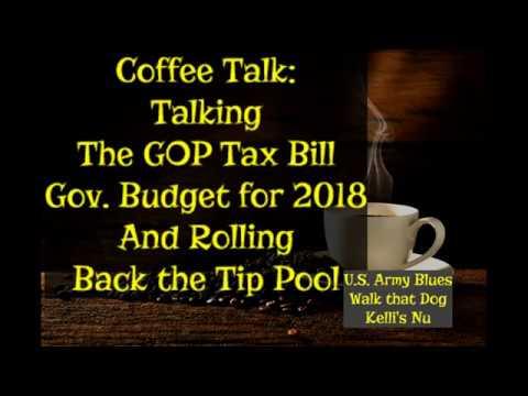Coffee Talk: GOP tax bill, 2018 Budget, and Tip Pool Rollback.