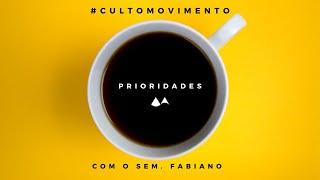 Culto Movimento | Prioridades | Sem. Fabiano Fernandes