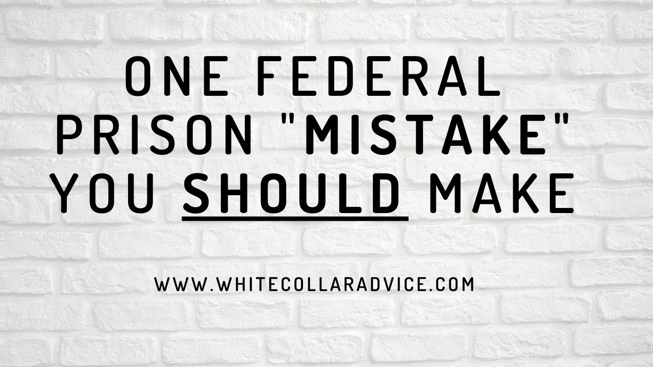 "One Federal Prison ""Mistake"" You Should Make"