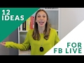 12 Ideas For Facebook Live Video