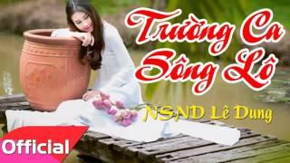 Trường Ca Sông Lô - NSND Lê Dung [Official Audio]
