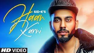 Tu Haan Karni Punjabi Video Song 2019 |  SID-K Feat. Chitranshi Dhyani | Latest Punjabi Songs 2019