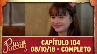 As Aventuras De Poliana | Capítulo 104 - 08/10/18, Completo