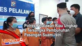 LIPUTAN4.COM, Polres Pelalawan Riau Ungkap 9 Tersangka Pembunuhan Pasangan Suami Istri