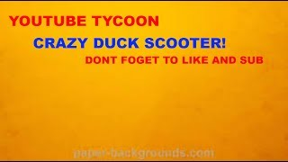 CRAZY DUCK SCOOTER! Roblox youtube tycoon