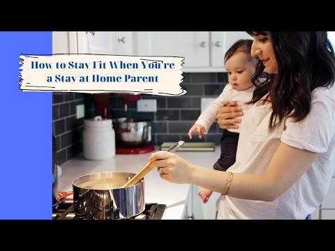 How to Stay Fit When You're a Stay-at-Home Parent