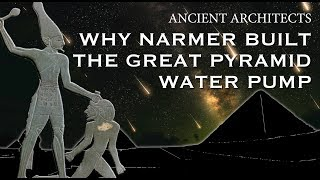 Why Narmer Built the Great Pyramid Water Pump | Ancient Architects
