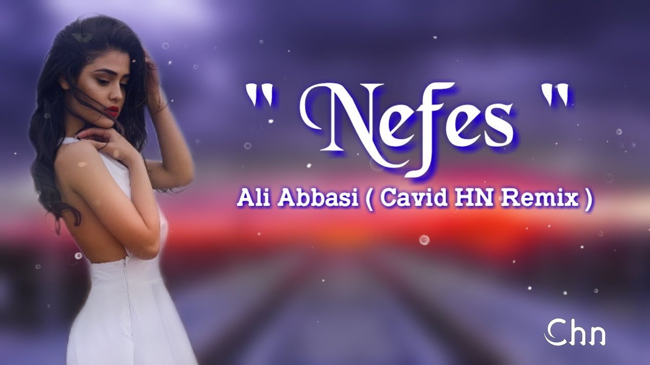 Ali Abbasi - Nefes 2020 ( Cavid HN Remix )