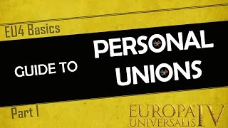 EU4 Basics | Personal Unions - An In-Depth Guide | Part 1 | PU tutorial for Beginners and Experts