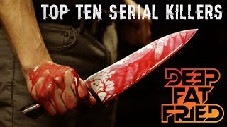TOP TEN SERIAL KILLERS = DEEP FAT FRIED