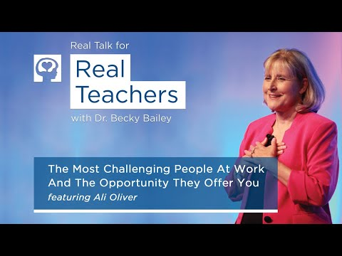 Real Talk for Real Teachers #10 - The Most Challenging People At Work And The Opportunity They Offer