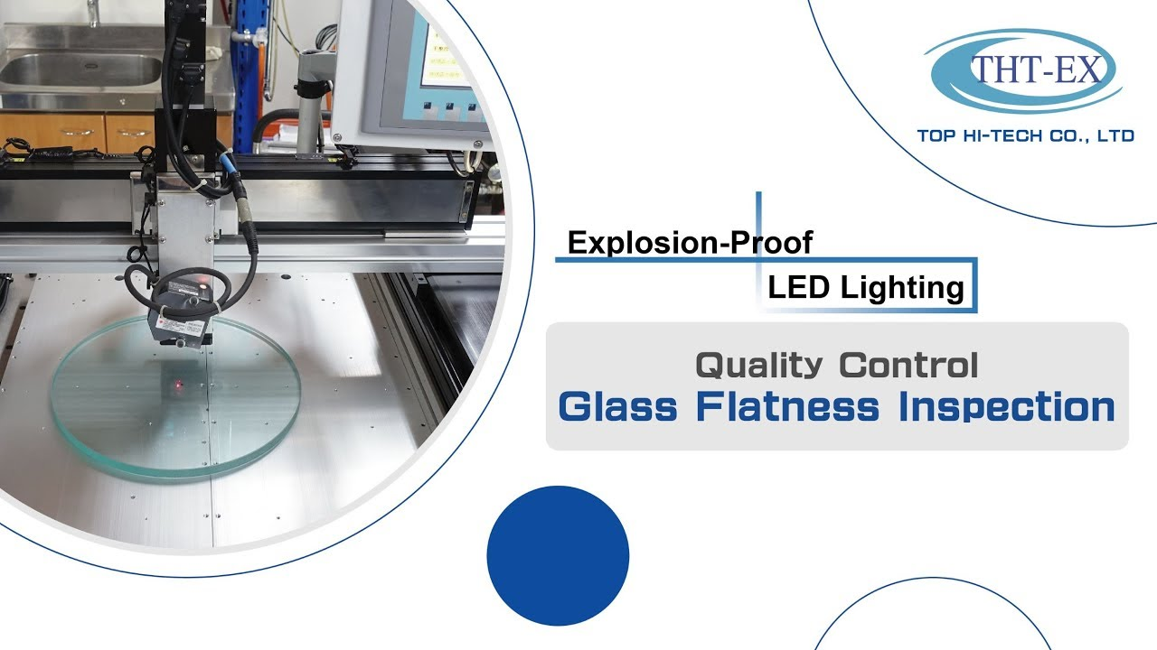 The Key to High-Quality Explosion-proof Lightings: Glass Flatness Inspection