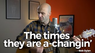 The times they are a-changin' // Bob Dylan cover