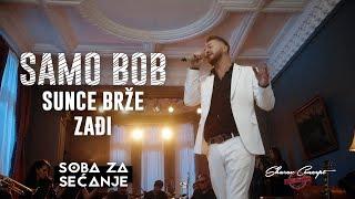 SAMO BOB - SUNCE BRŽE ZAĐI (Official Live Video 2019)